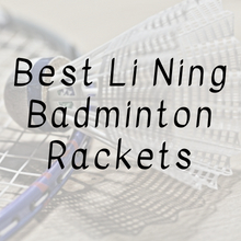 Best Li Ning Badminton Rackets